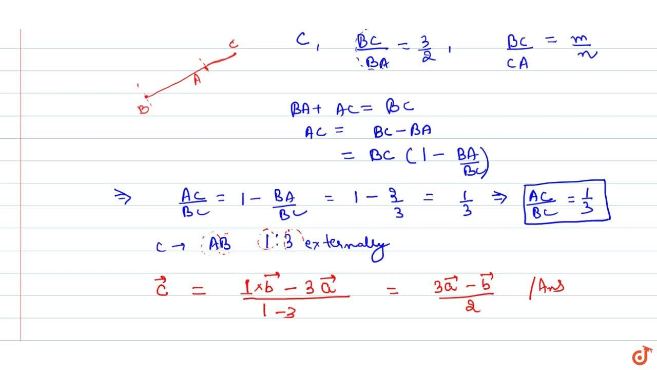 If veca and vecb are the position vectors of A and B respectively; find the position vector of a point C on BA produced such that BC = 3,2 BA.