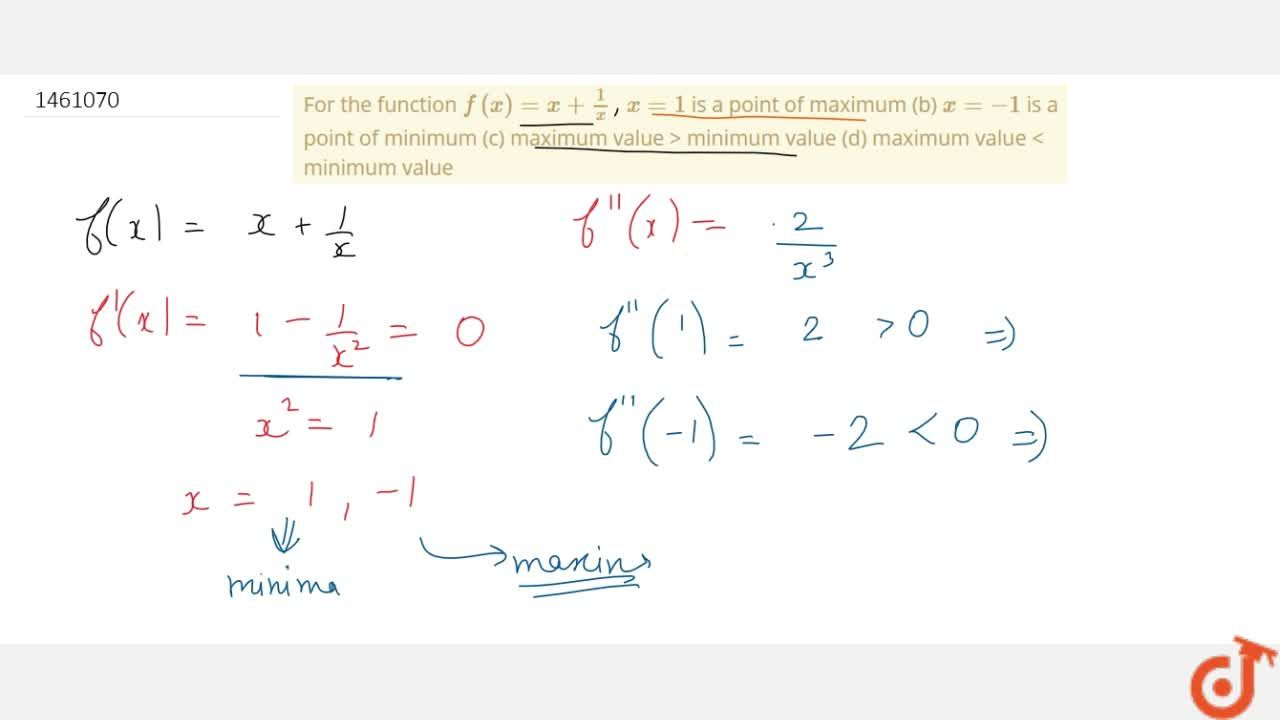 For the function f(x)=x+1,x  x=1 is a point of maximum (b) x=-1 is a point of minimum (c) maximum value >   minimum value (d) maximum value <   minimum value