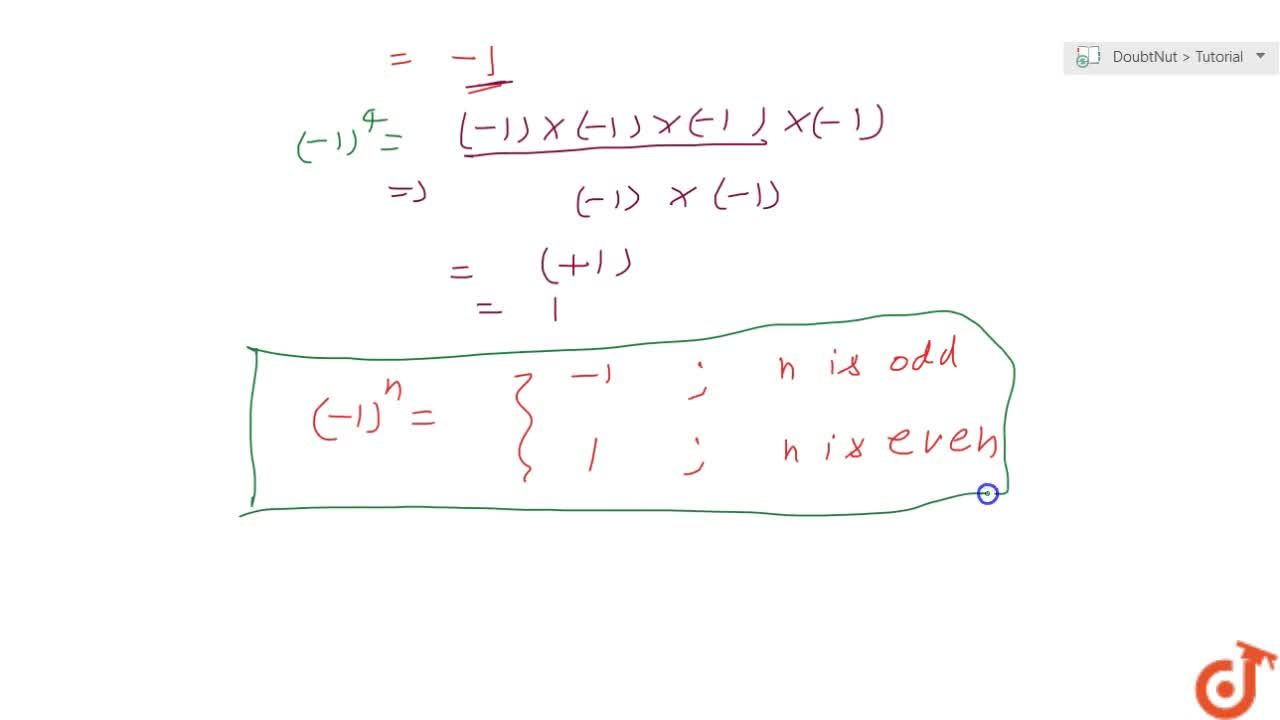 If following form the above example that (-1) an odd natural number =-1 and (-1) An even natural number =1 i.e. (-1)^n={1 if n is an even natural number and -1 if n is odd natural number