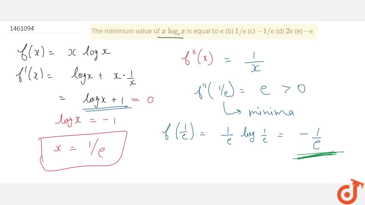 Solution for The minimum value of x\ (log)_e x is equal to e