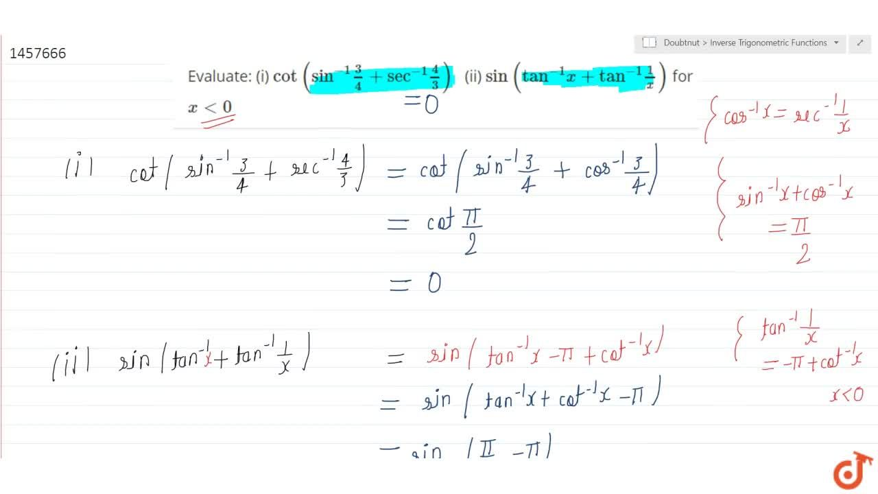 Evaluate: (i) cot(sin^(-1)3,4+sec^(-1)4,3)  (ii) sin(tan^(-1)x+tan^(-1)1,x) for x<0