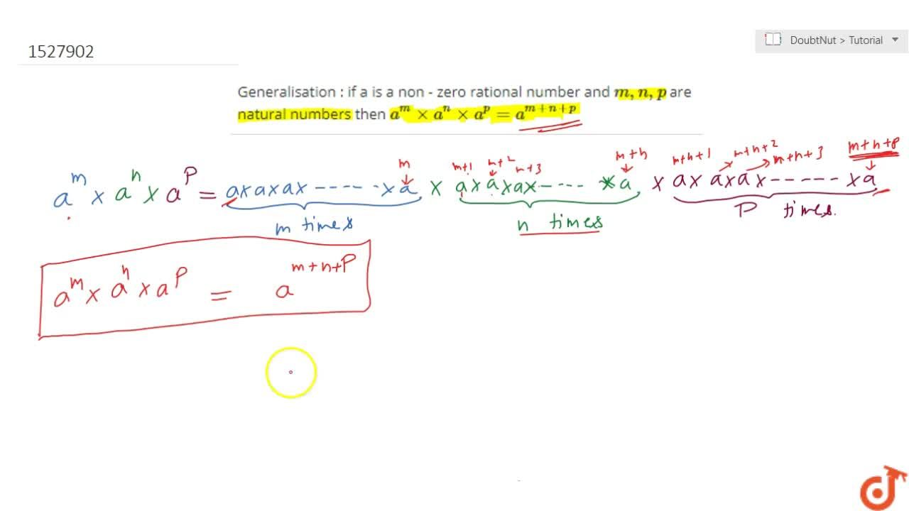 Generalisation : if a is a non - zero rational number and m,n,p  are natural numbers then a^m xx a^n xx a^p = a^(m+n+p)