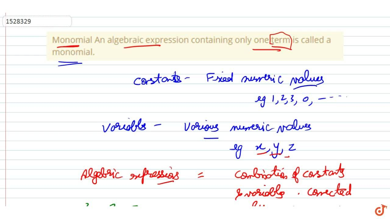 Monomial An algebraic expression containing only one term is called a monomial.