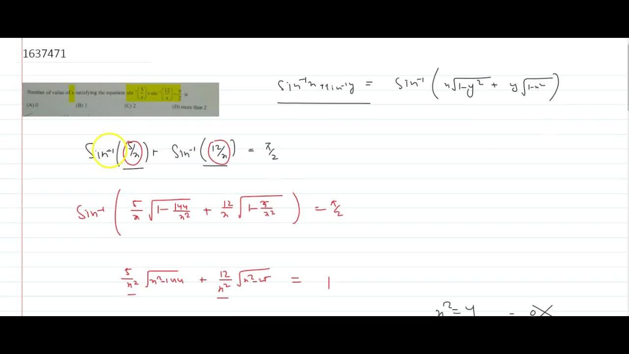 Number of value of x satisfying the equation sin^-1(5,x)+sin^-1(12,x)=pi,2 is   (A) 0  (B) 1  (C) 2  (D) more than 2