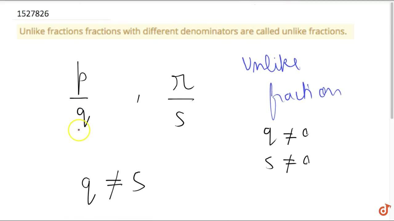 Unlike fractions fractions with different denominators are called unlike fractions.