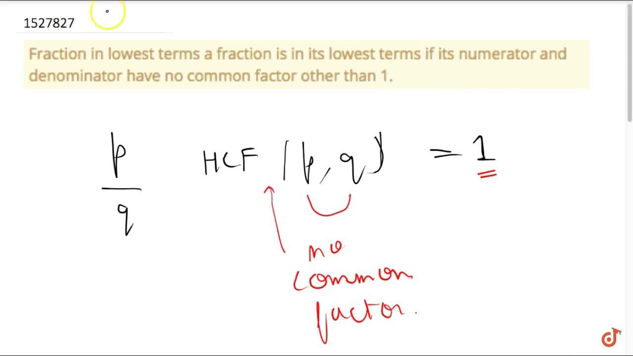 Fraction in lowest terms a fraction is in its lowest terms if its numerator and denominator have no common factor other than 1.