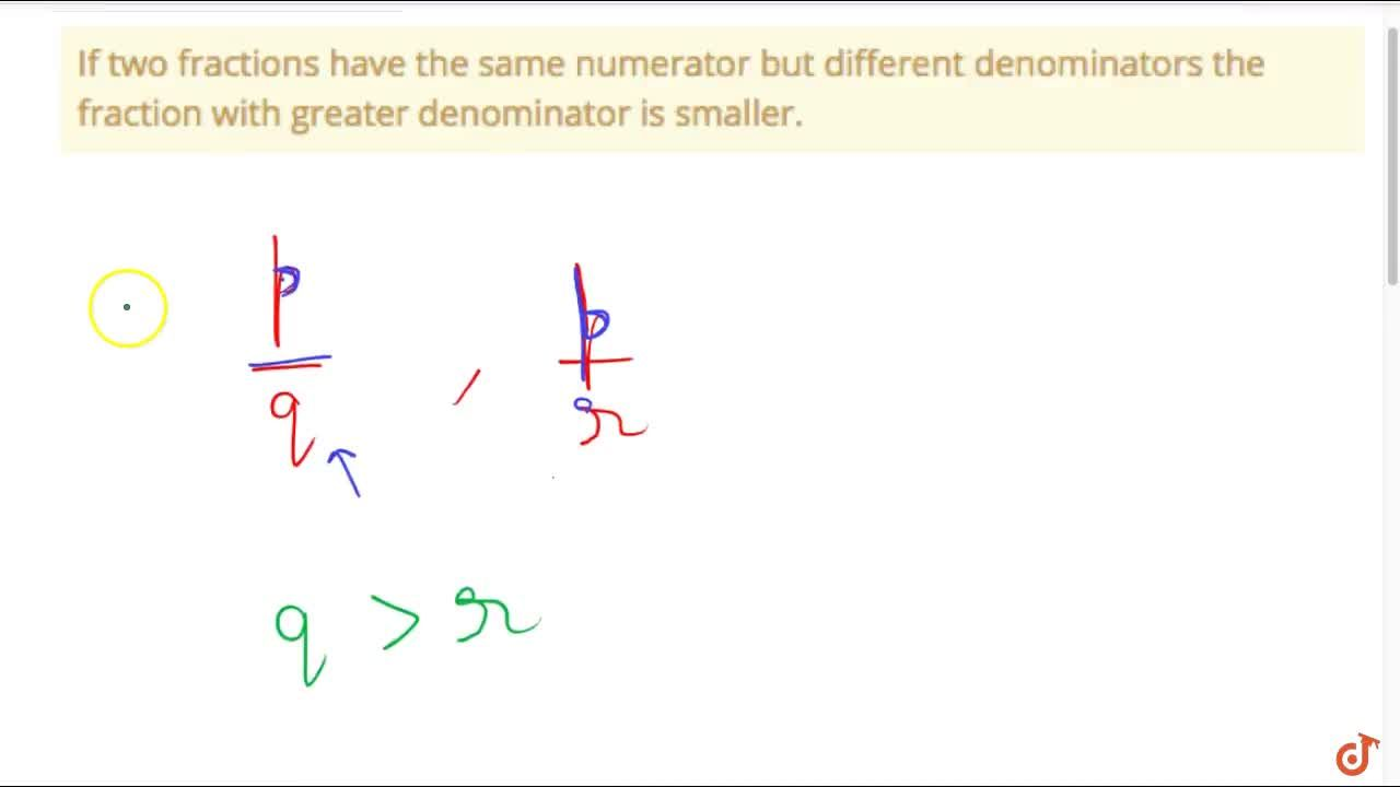 Solution for If two fractions have the same numerator but diffe