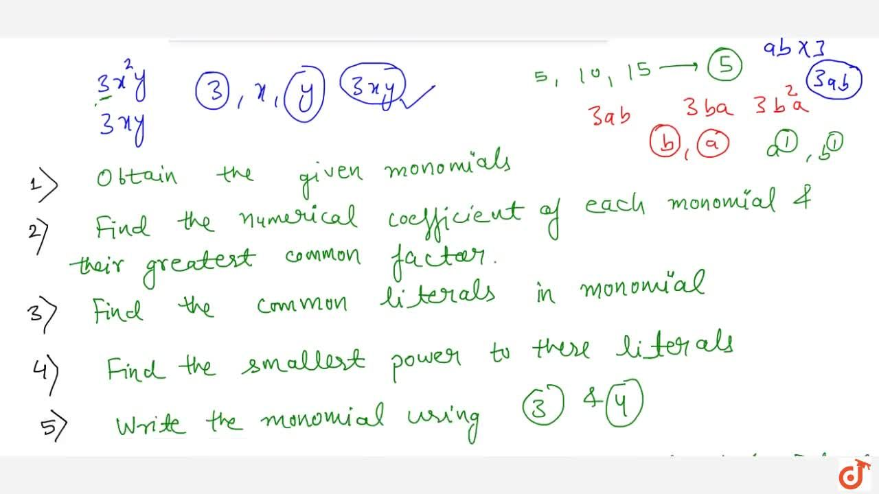 Greatest common factor (gcf) or highest common factor (hcf) The greatest common factors of given monomials is the common factor having a greatest coefficient and highest power of the variables.
