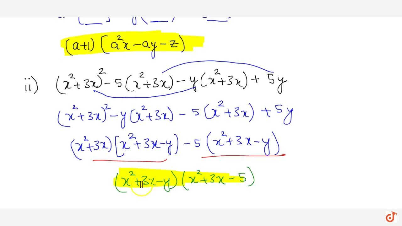 Factorize each of the following expressions : (i) a^3 + a^2 (x-y) - a (y+z) - z (ii) (x^2+3x)^2 - 5 (x^2+3x) - y (x^2+3x) + 5y