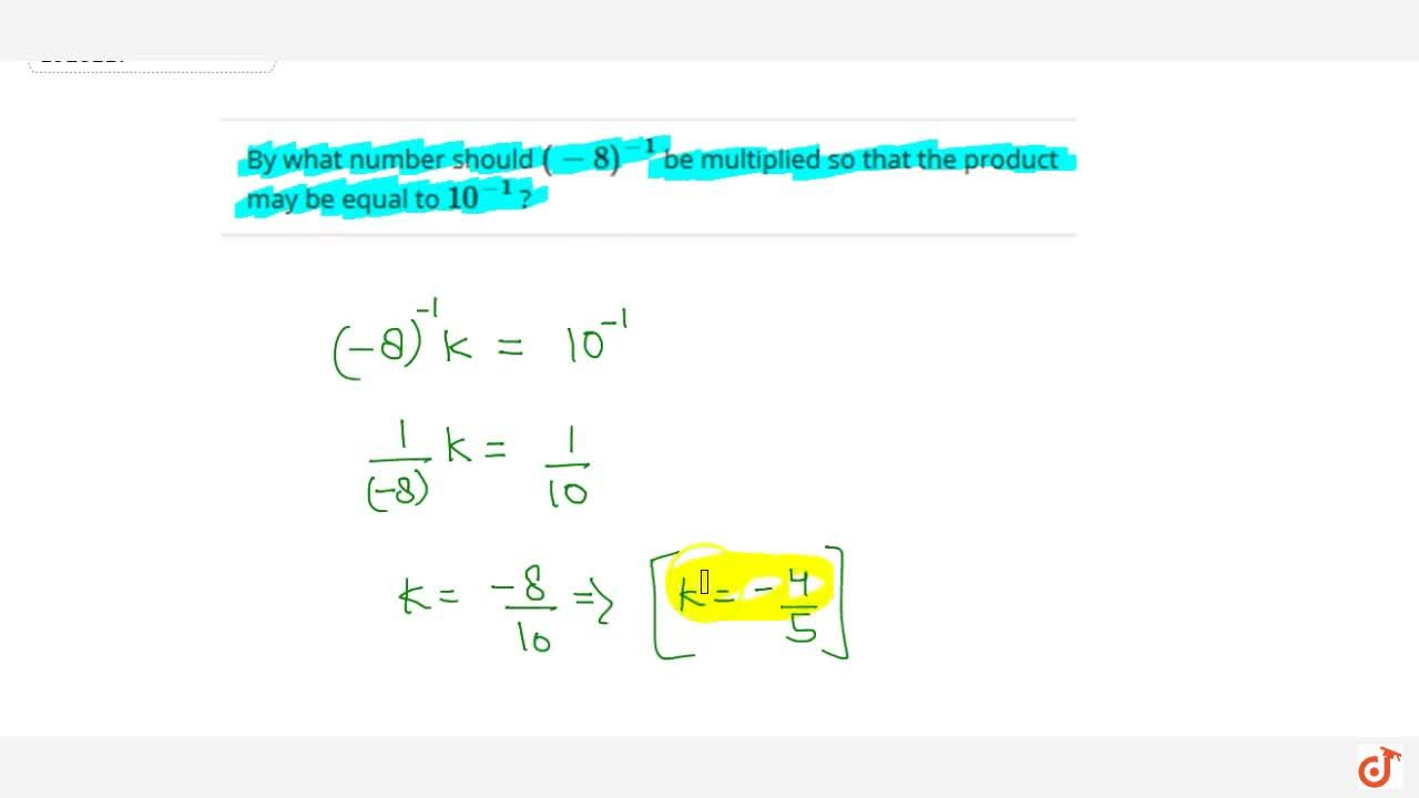 Solution for By what number should (-8)^-1 be multiplied so t