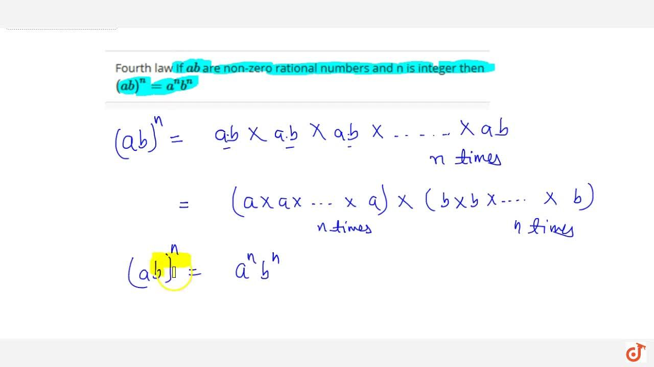 Fourth law If a b are non-zero rational numbers and n is integer then (ab)^n = a^n b^n