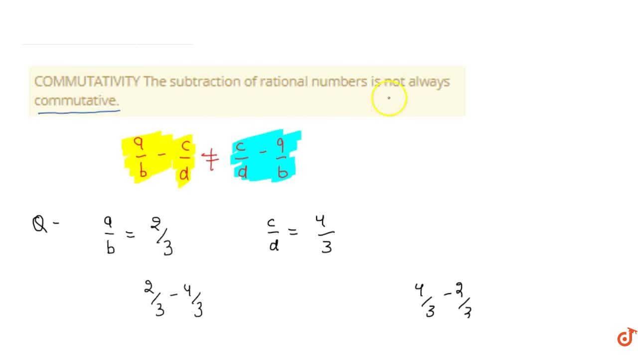 Solution for COMMUTATIVITY The subtraction of rational numbers