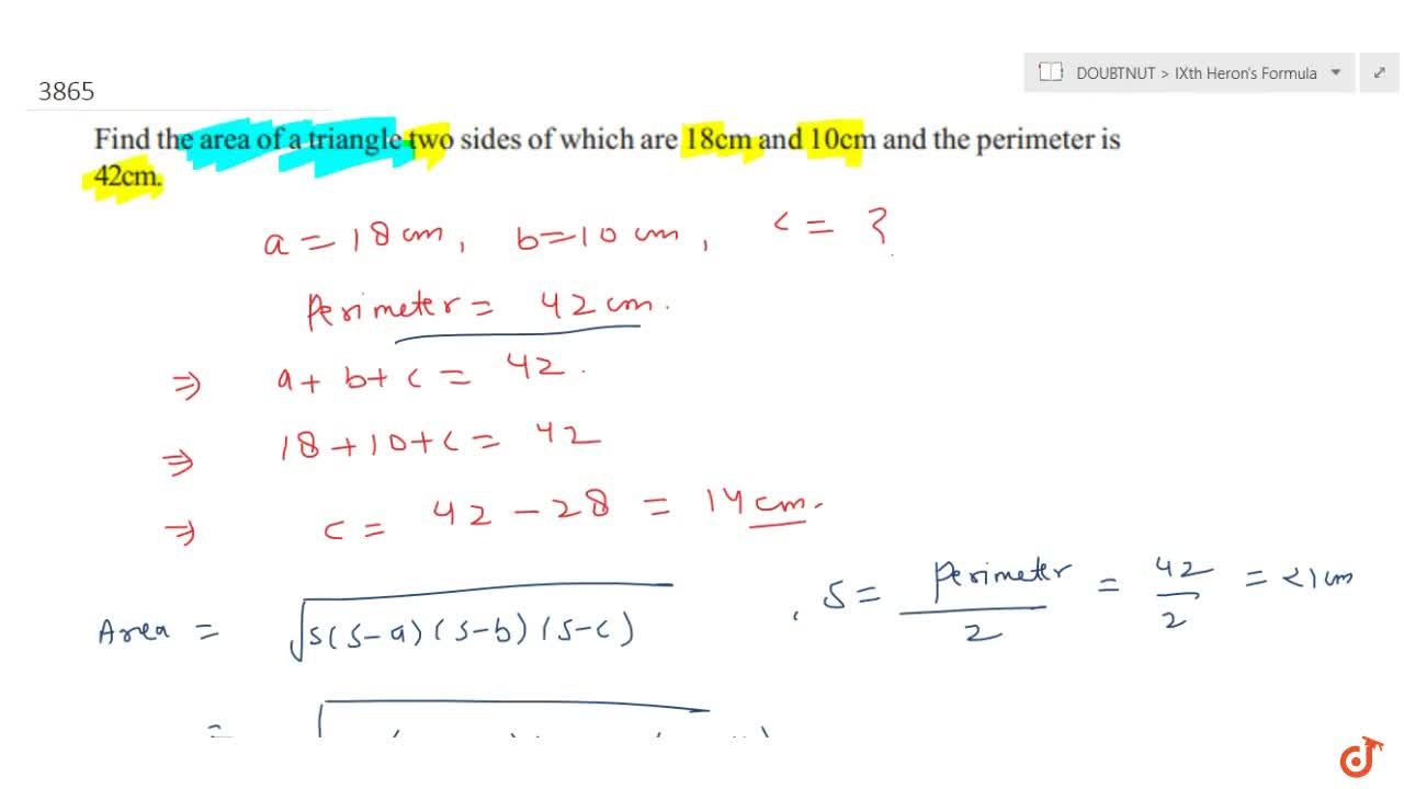 Find the area of a triangle two sides of which are  18cm and 10cm and the perimeter is 42cm.