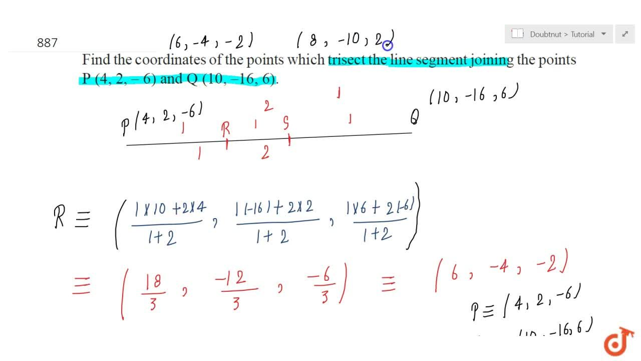 Find the coordinates of the points which trisect the line segment  joining the points P (4, 2,  6)and Q (10 ,  16 , 6).
