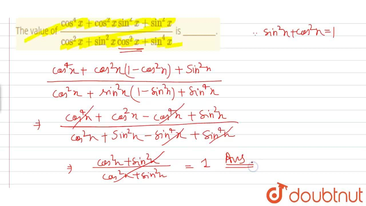 The value of  (cos^(4)x+cos^(2)xsin^(2)x+sin^(2)x),(cos^(2)x+sin^(2)xcos^(2)x+sin^(4)x) is __________.