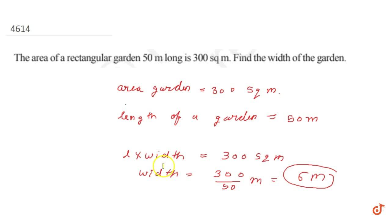 The area of a rectangular garden 50 m long is 300 sq  m. Find the width of the garden