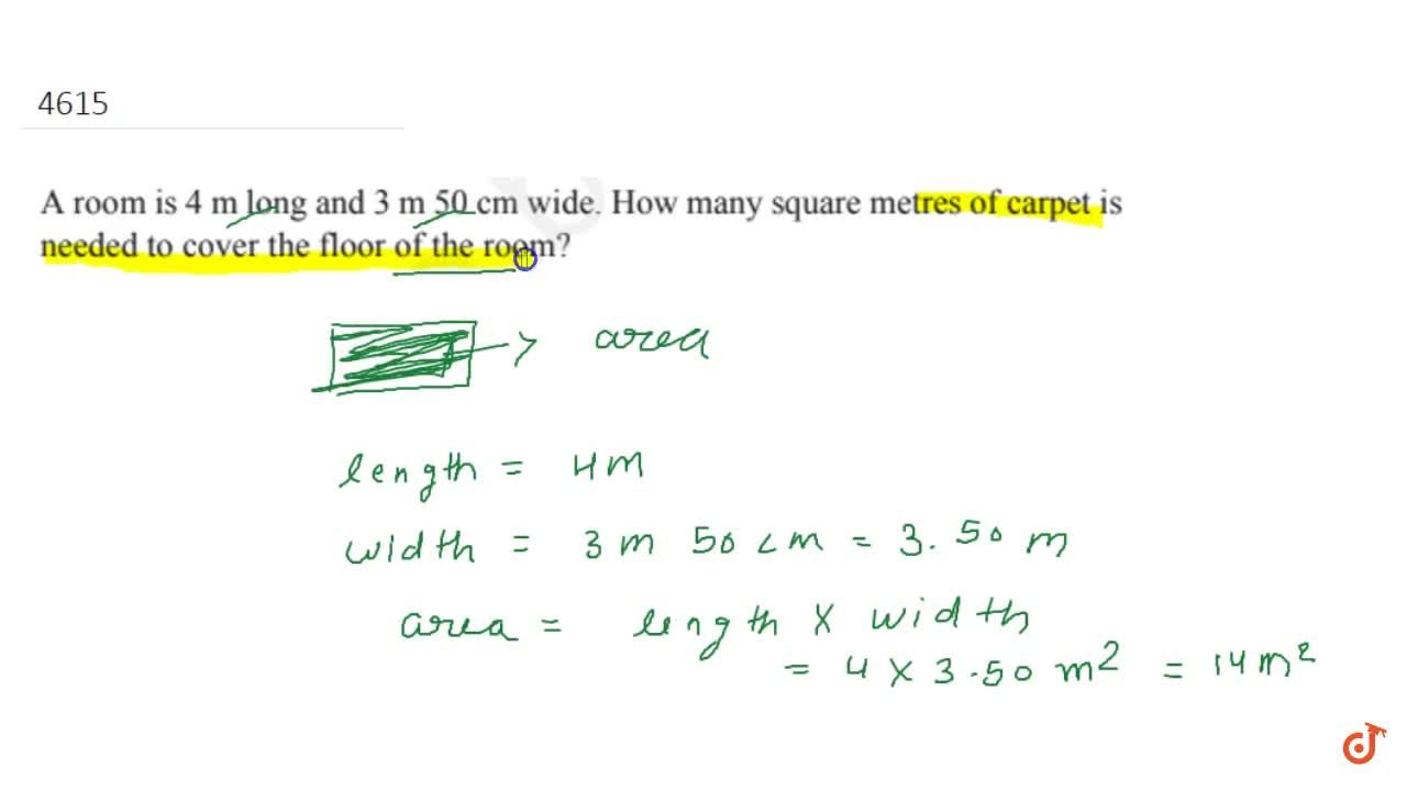 A room is 4 m long and 3 m 50 cm wide. How many square metres of  carpet is needed to cover the floor of the room?