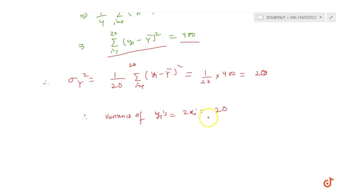 Solution for The variance of 20 observations is 5. If each obse