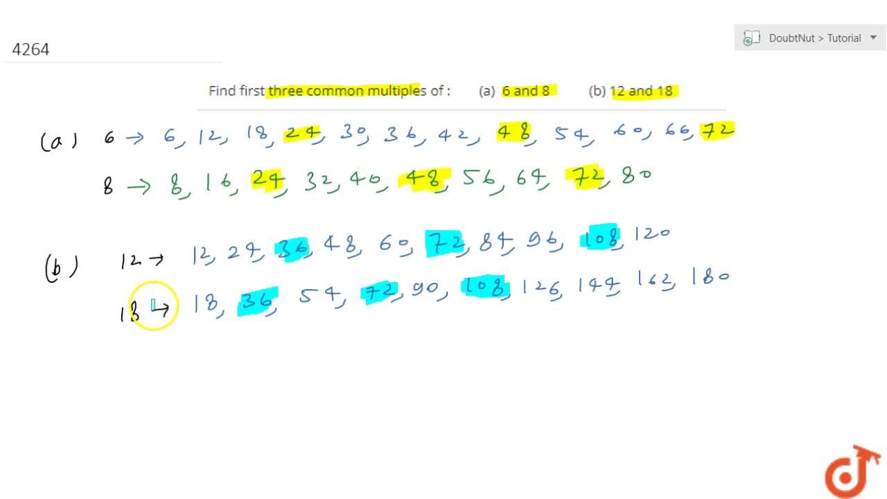3. Find first three common multiples of : (a)  6 and 8 (b) 12 and 18