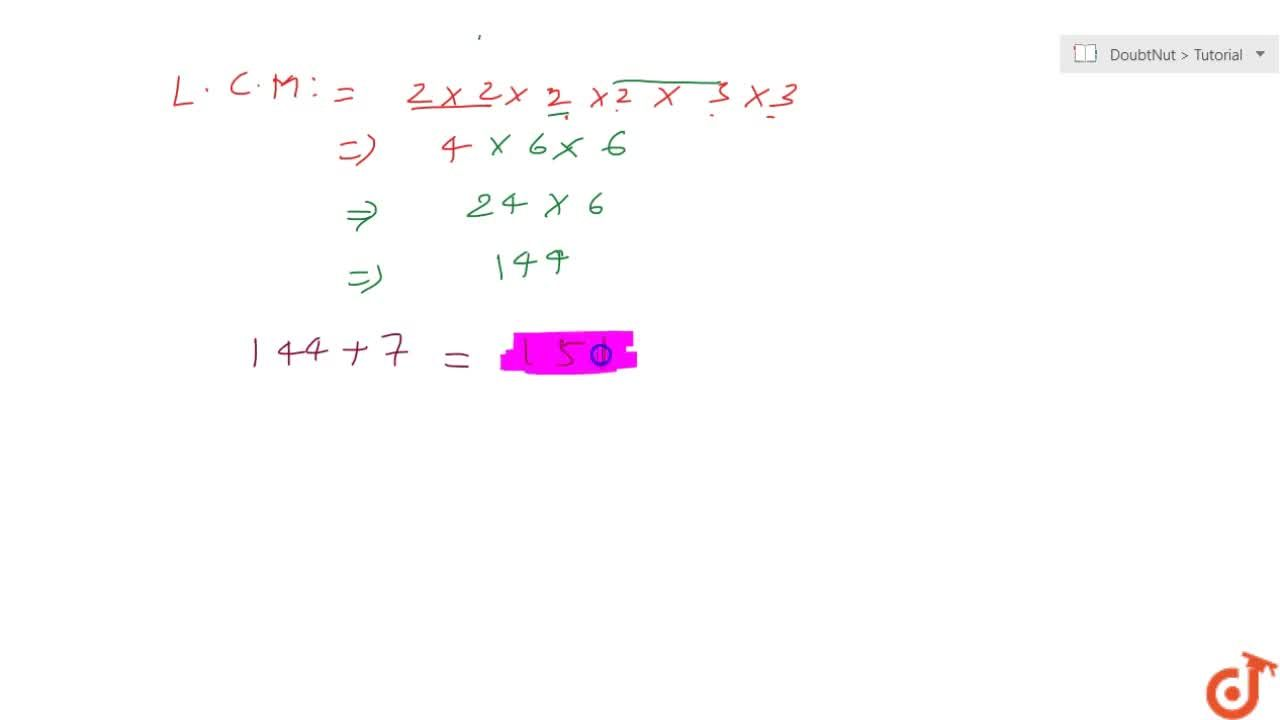 Find  the least number which when divided by 12, 16, 24 and 36 leaves a remainder 7  in each case.