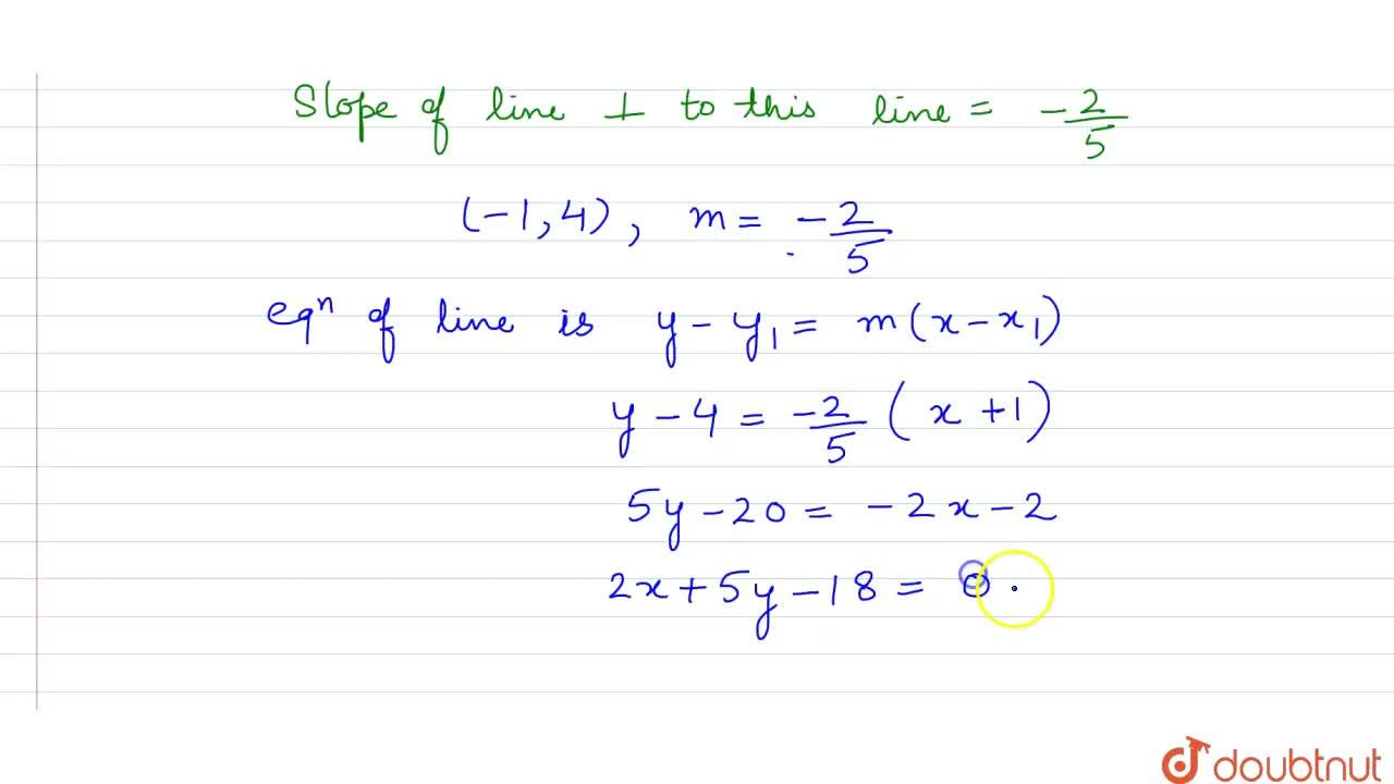 The equation of the line, which is perpendicular to 5x-2y=7 and passes through the midpoint of line segment joining (2,7)and (-4,1) is