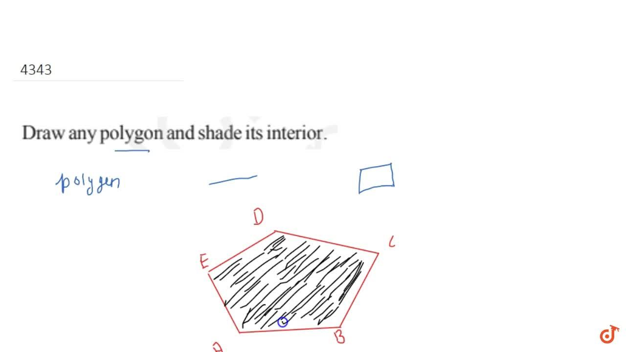 Draw any  polygon and shade its interior.