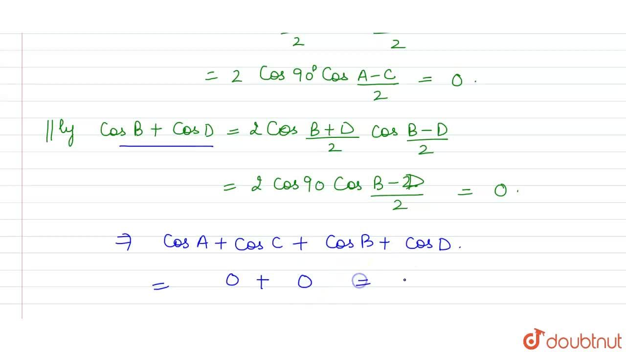 If A ,B ,C ,D are angles of a cyclic quadrilateral, then prove that cos A+cos B+cos C+cos D=0