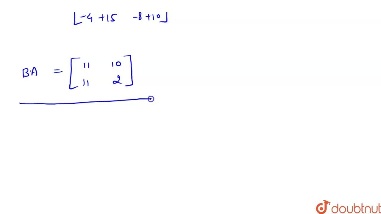 Solution for यदि A=[{:(,2,4),(,3,2):}] तथा  B=[{:(,1,3),(,-2,5