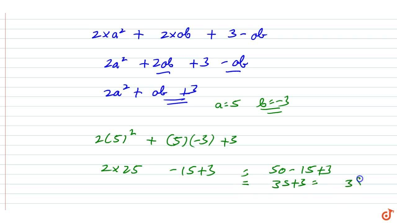 Simplify the expression and find its value when  a =5 and b=-3 then  2(a^2+ab)+3-ab