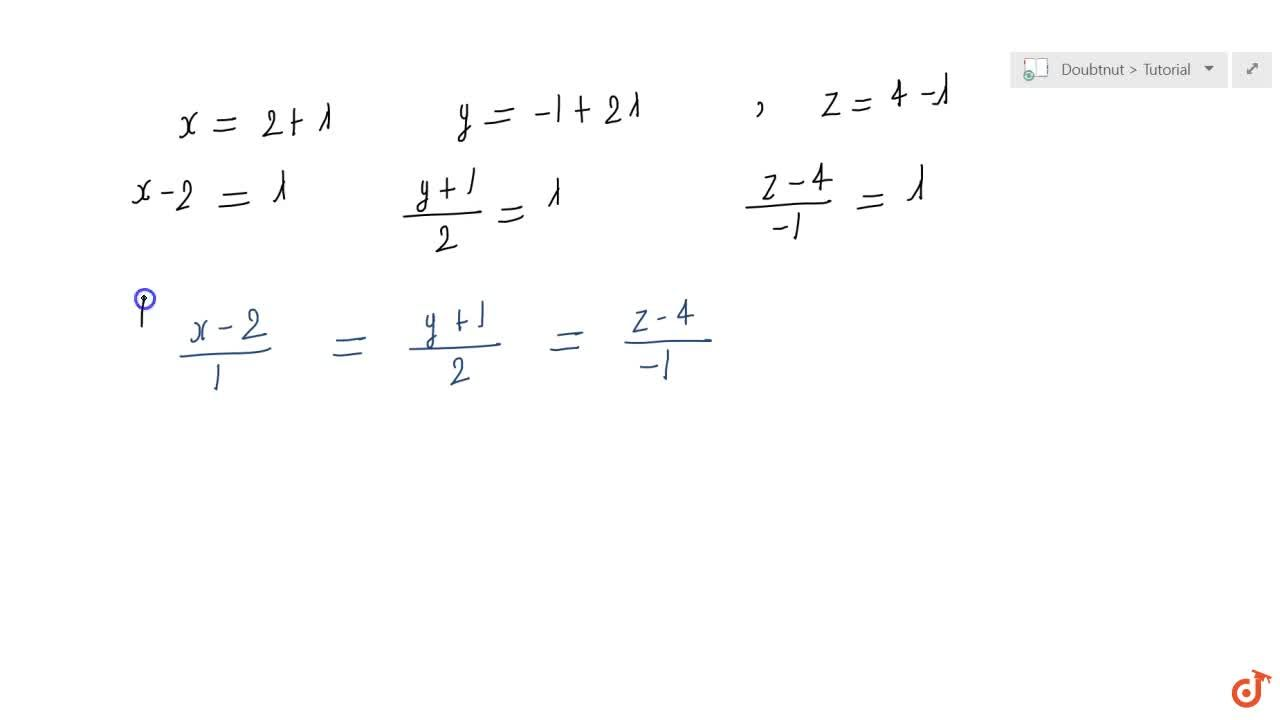 Find  the equation of the line in vector and in cartesian form that passes through  the point with position vector 2 hat i- hat j+4 hat k and is in the direction  hat i+2 hat j- hat k.