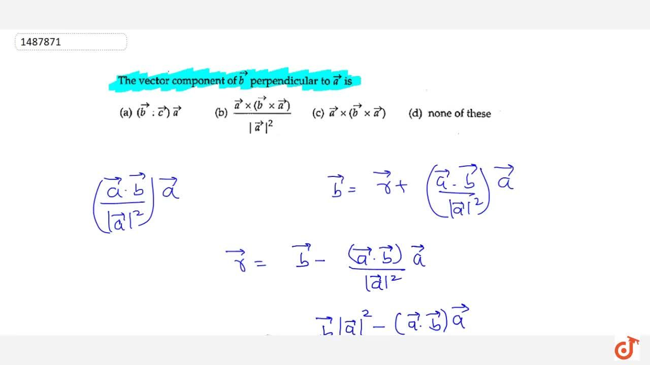 Solution for The vector component of  vec b perpendicular to