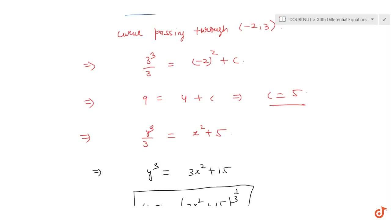 Find the equation of a  curve passing through the point (2, 3), given that the slope of the tangent to the  curve at any point (x, y) is (2x),(y^2).