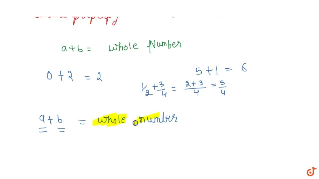 Solution for CLOSURE PROPERTY If a and b are two whole number