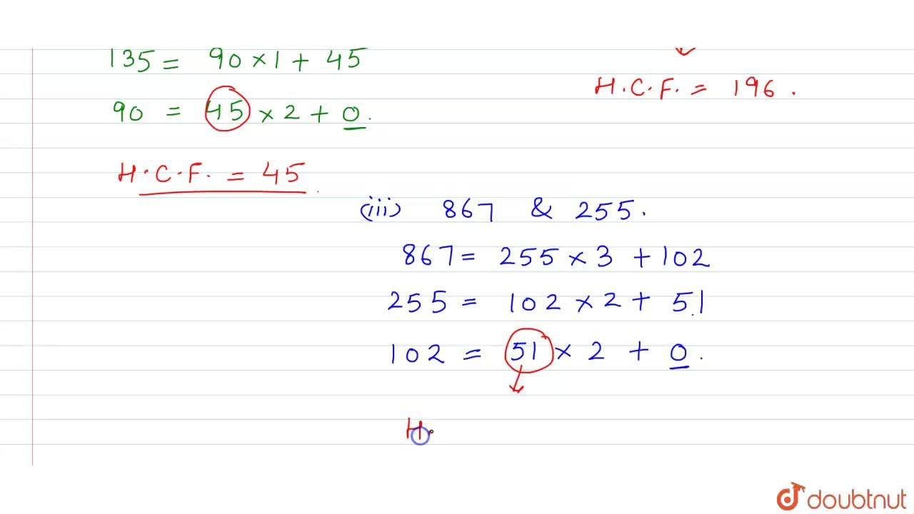 Use Euclid's  division algorithm to find the HCF of<br>(i) 135 and  225 (ii) 196 and 38220 (iii) 867 and 255