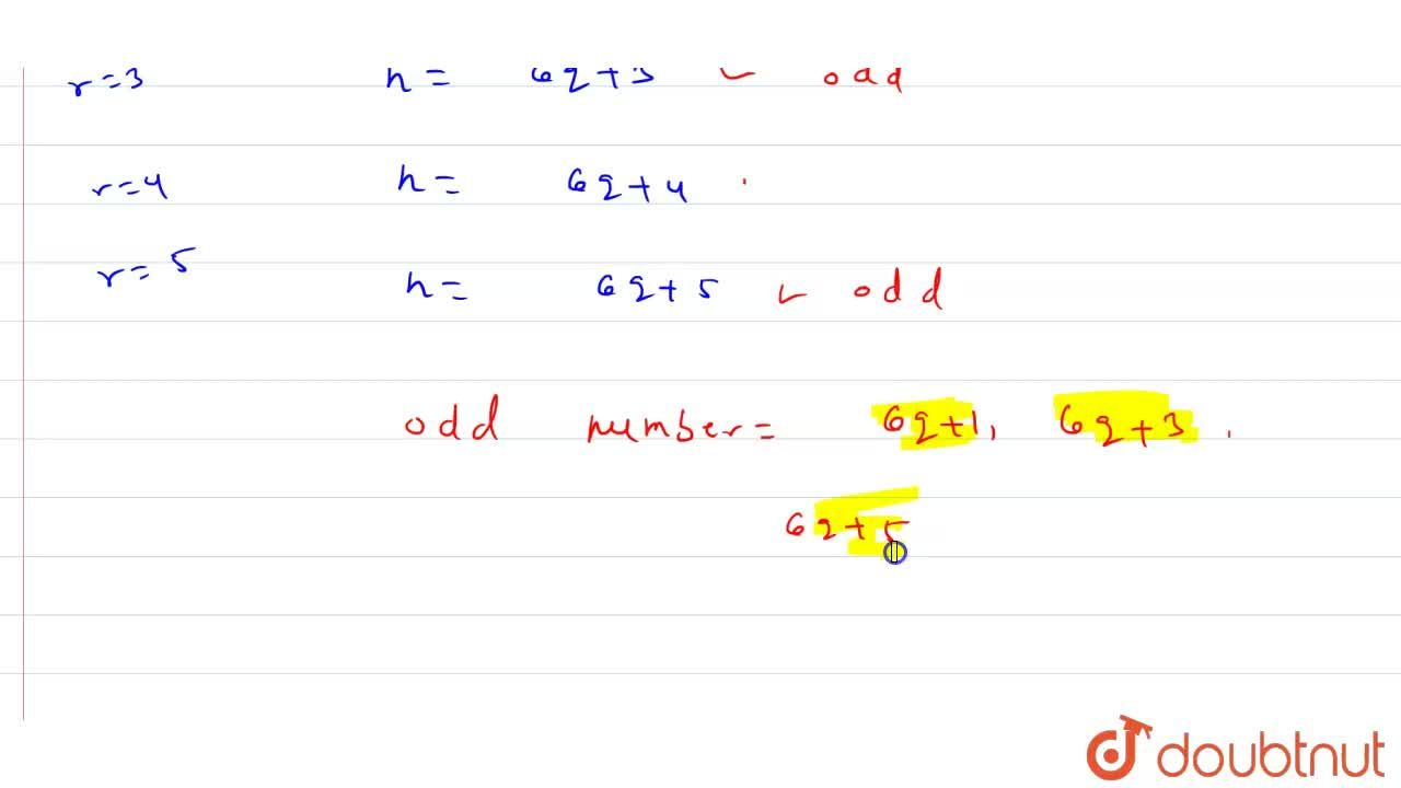 Show that any positive odd integer is of the form 6q+1 or 6q+3 or  6q+5, where q is some integer