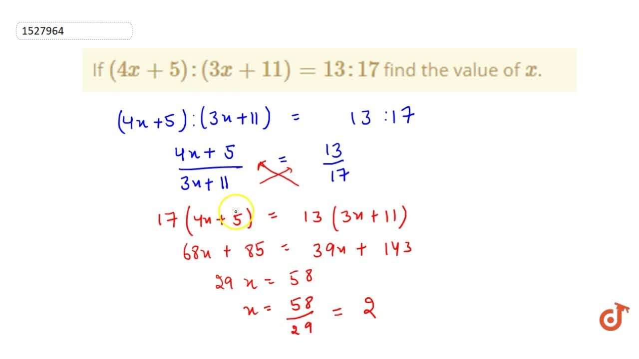 If (4x+5) : (3x+11) = 13 : 17 find the value of x.