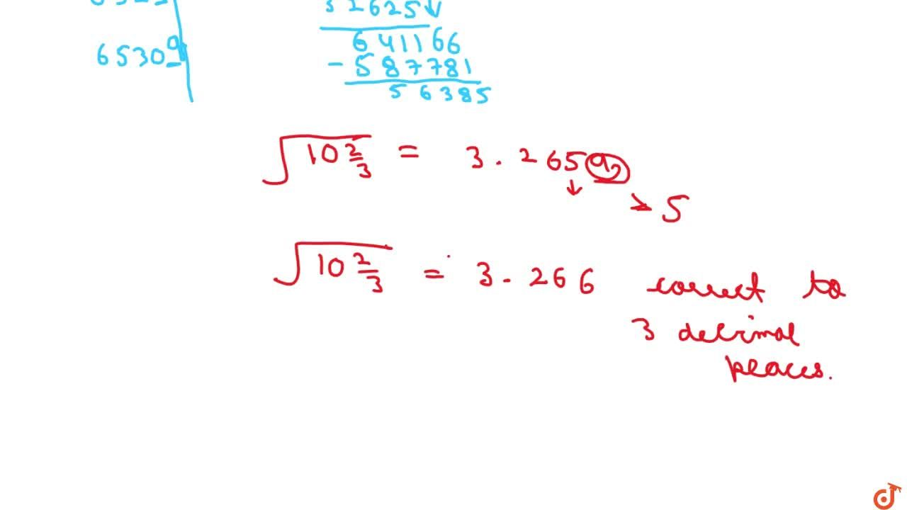 Solution for Find the square root of 10 2,3 correct to three