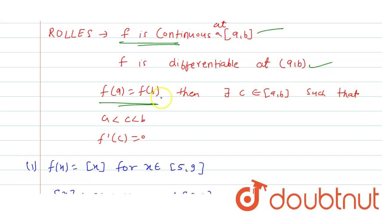 Examine if Rolle's theorem is applicable to any of  the following functions. Can you say something about the converse of Rolle's  theorem from these example?<br>(i) f(x)=[x] for x in [5,9]<br>(ii) f(x) = [x] for x in [-2,2]<br>(iii) f(x)=x^2-1 for x in [1,2]