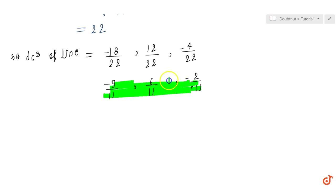 Solution for If a line has  the direction ratios  18 , 12 ,  4
