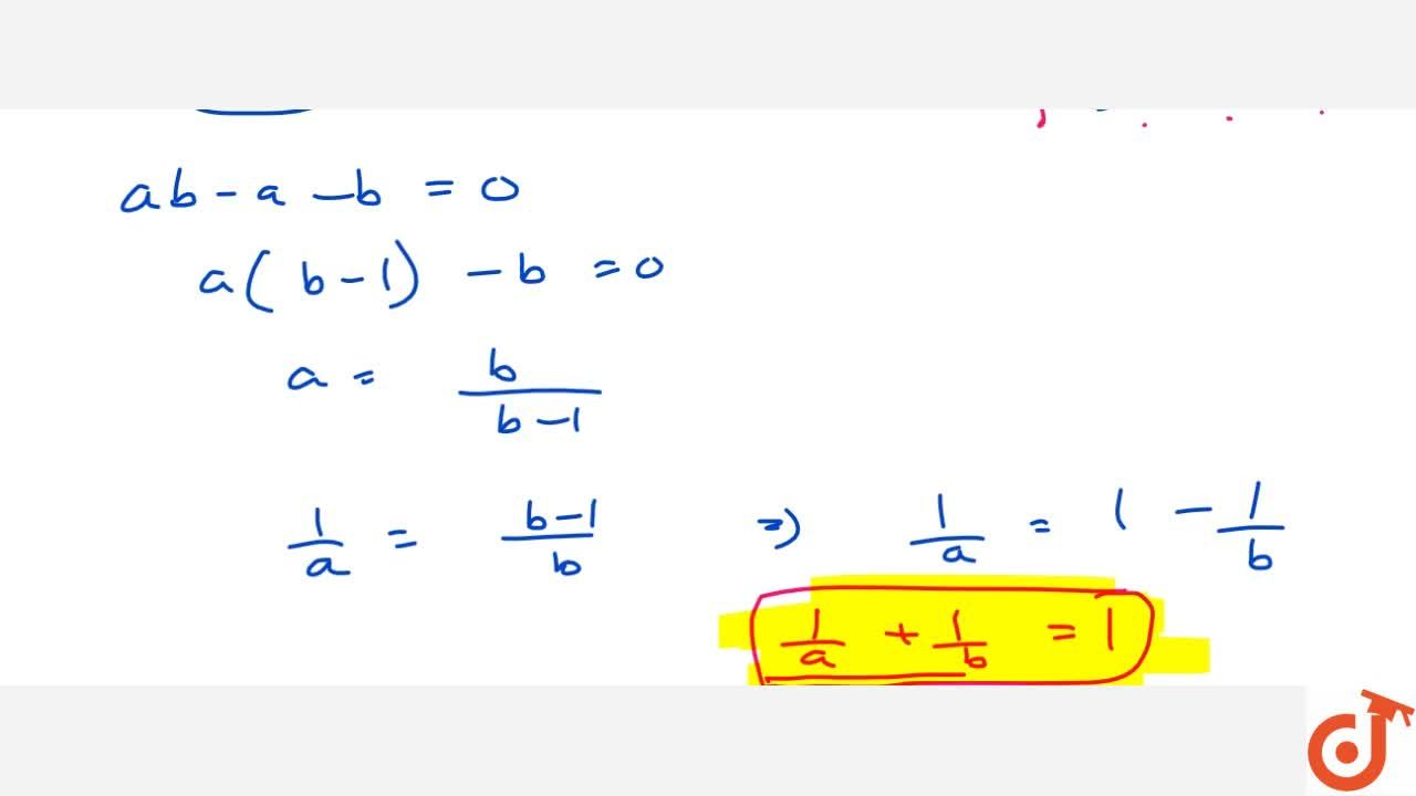 Prove that   the points (a ,\ 0),\ (0,\ b) and (1,\ 1) are   collinear if, 1,a+1,b=1 .