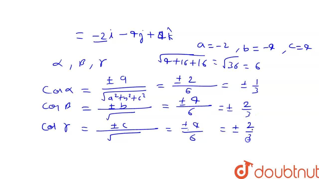 Find the direction cosines of the vector joining   the points A(1,2,-3)a n d B(-1,-2,1), directed from Aa n dBdot