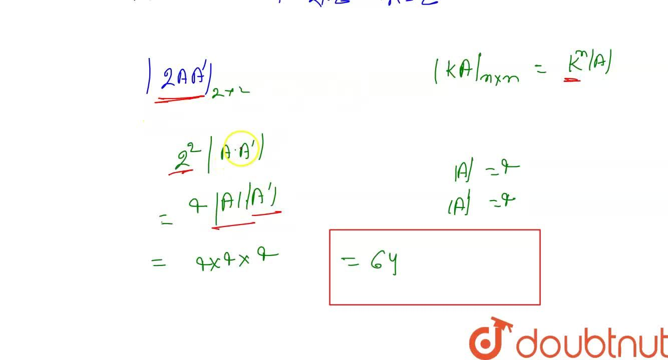 Solution for If A is a square matrix of order 2 and  A =4