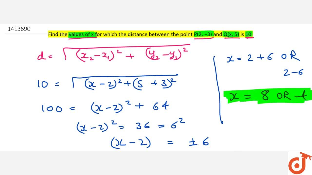 Find the   values of x for which   the distance between the point P(2,\ -3) and Q(x ,\ 5) is 10.