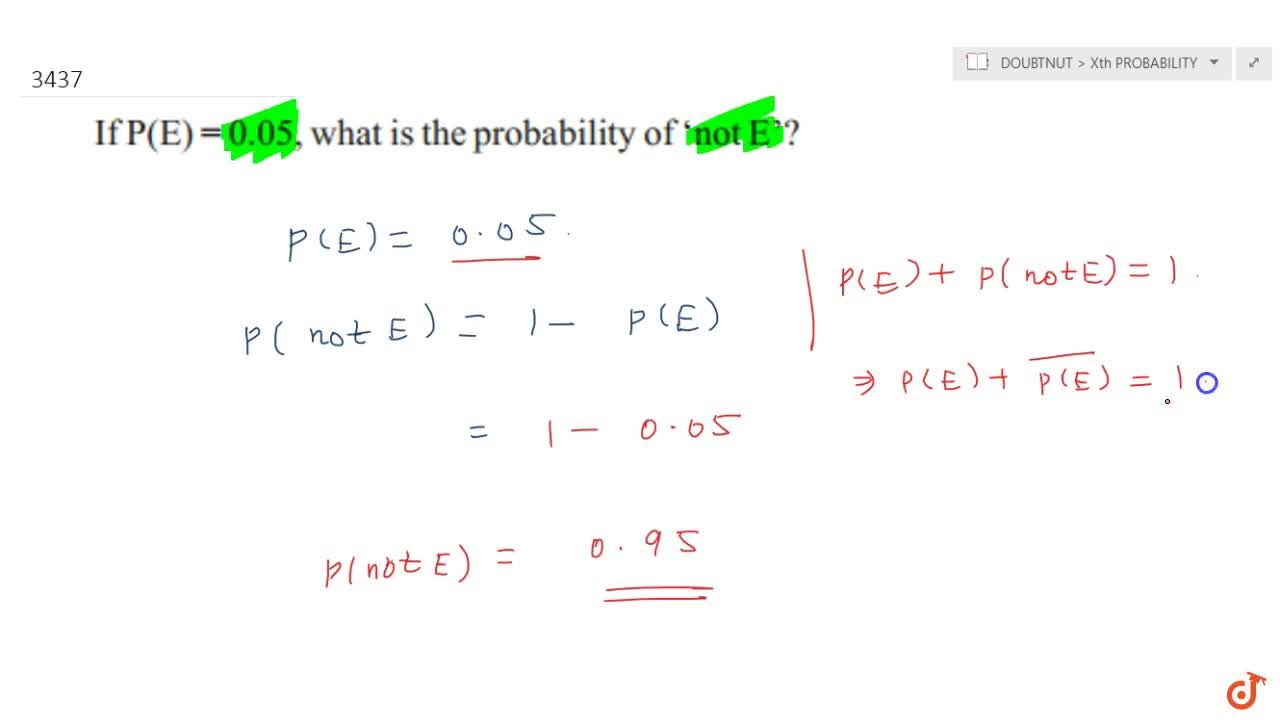 If P(E)=0. 05, what is the probability of not E?
