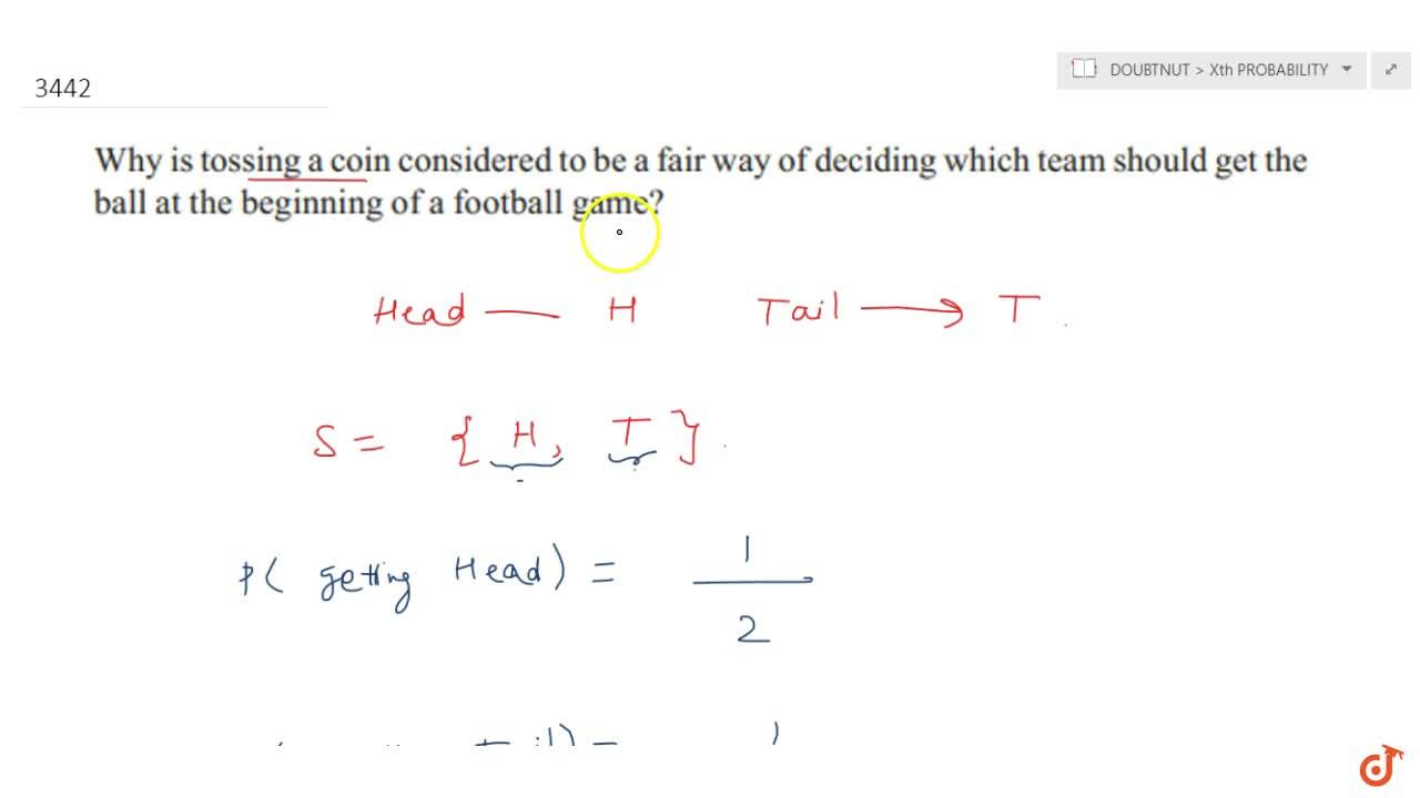 Why is tossing a coin considered to be a fair way of deciding which  team should get the ball at the beginning of a football game?