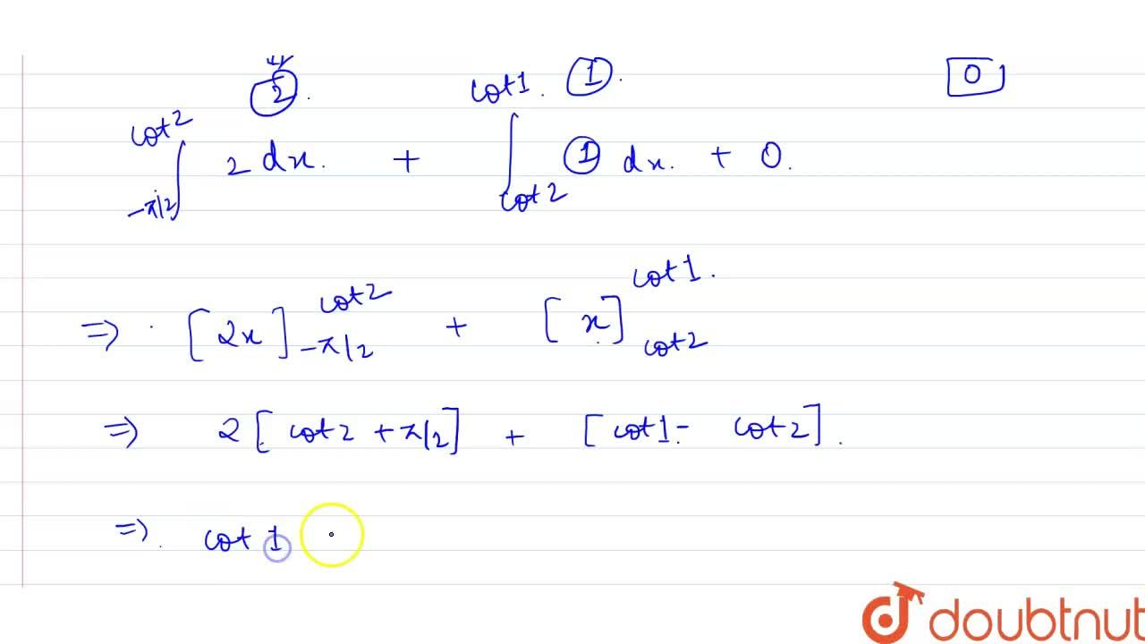 Solution for Evaluate: int_(pi,2)^(2pi)[cot^(-1)]dx , where