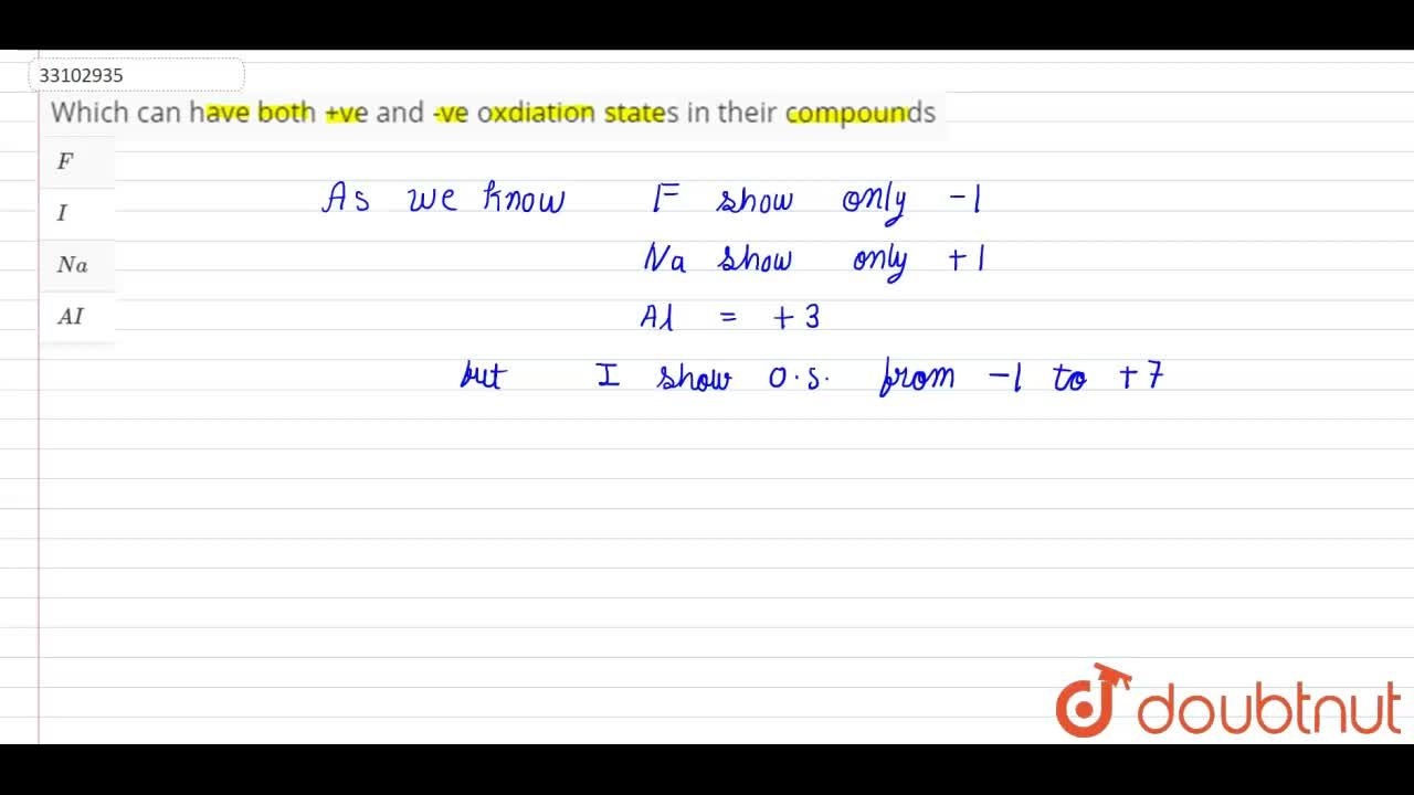 Solution for Which can have both +ve and -ve oxdiation states i