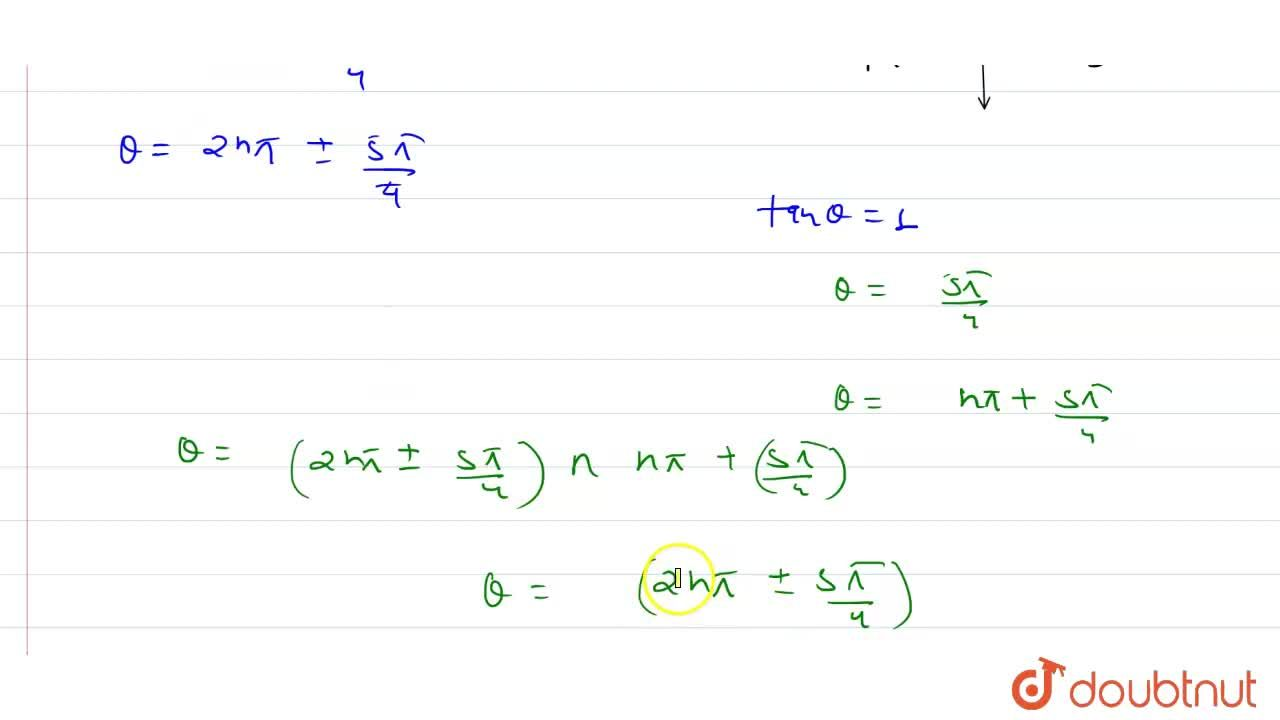 The most general values of theta satisfying the two equations costheta=-1,sqrt2 , tan theta=1 is