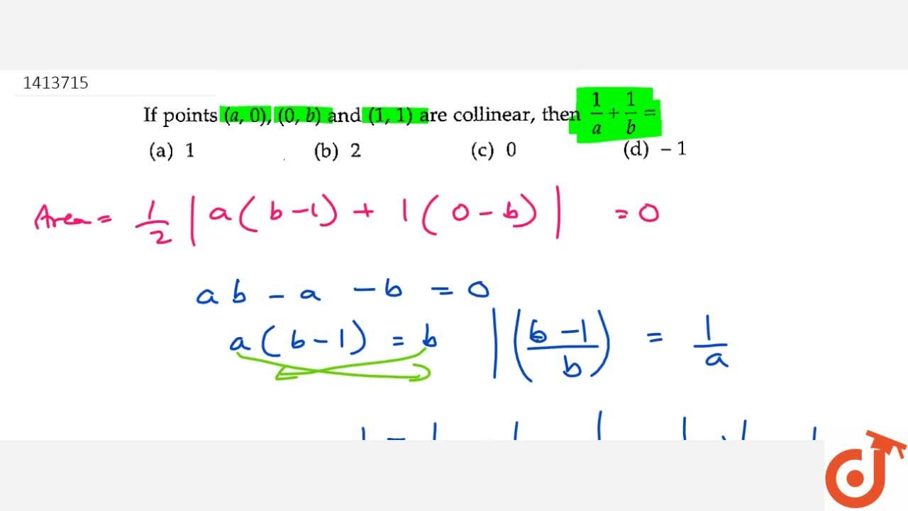 If points (a ,\ 0),\ (0,\ b) and (1,\ 1) are