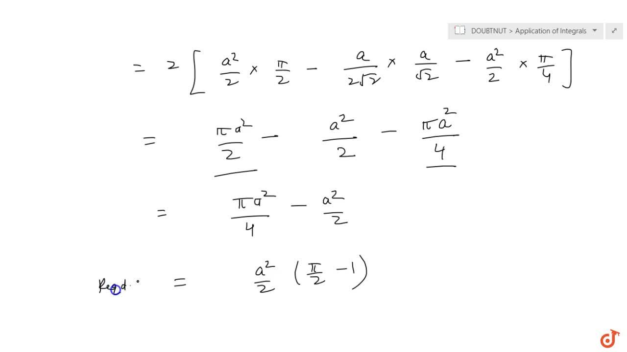 Find the area of the  smaller part of the circle x^2+y^2=a^2cut off by the line x=a,(sqrt(2))